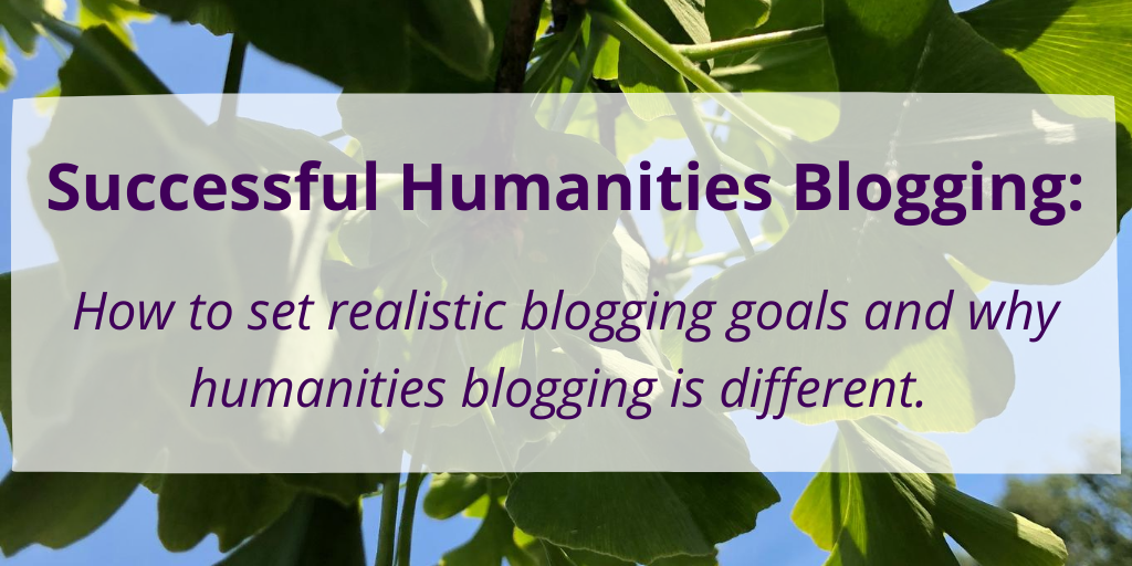 Successful humanities blogging and successful DIY-blogging are not the same thing. For example for your humanities blog, qualitative goals will get you further than numbers.